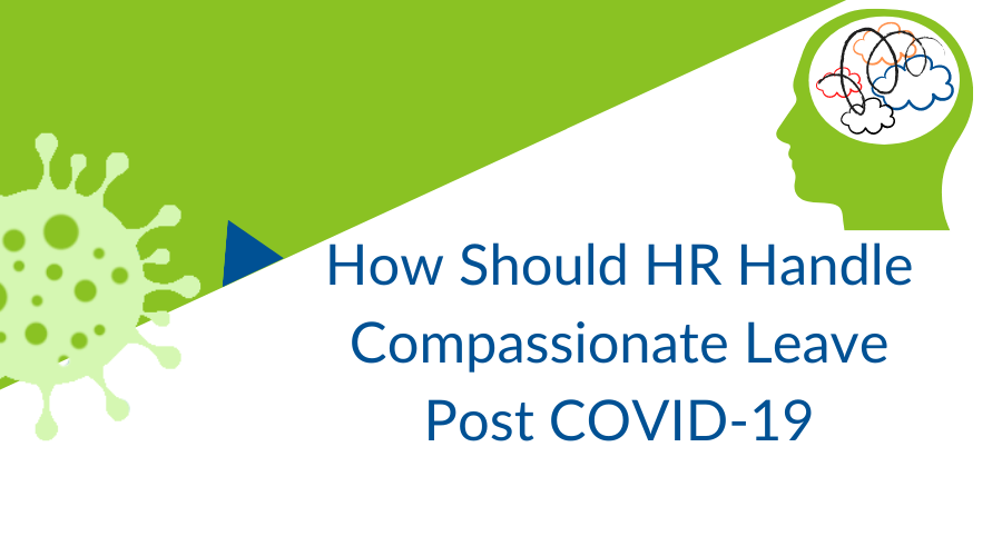 Compassionate Leave Post COVID-19 – How Should HR Handle it?